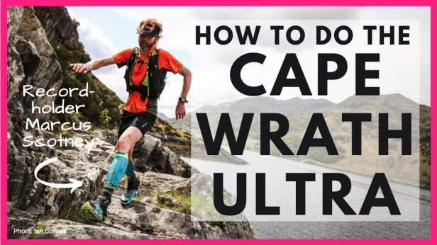 How to do the Cape Wrath Ultra – with record holder & endurance coach Marcus Scotney (best advice!)
