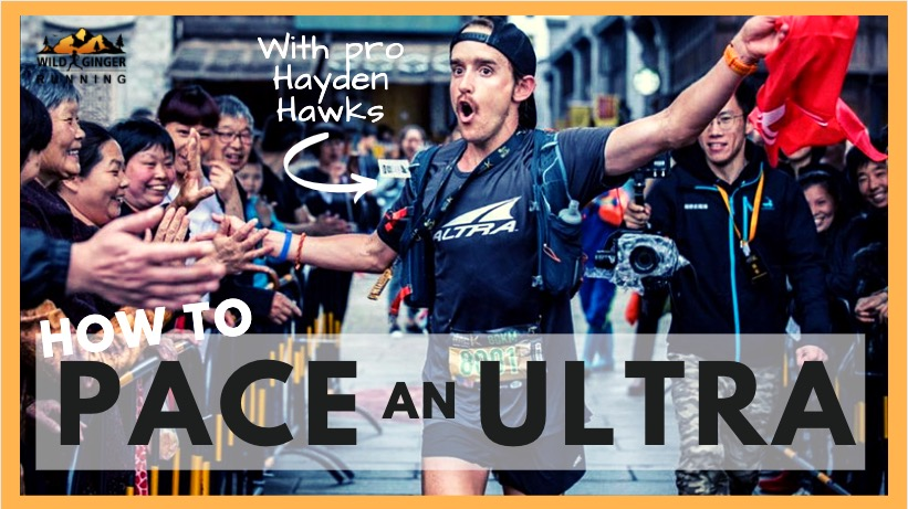 How to PACE an ultra marathon & 100k races (with pro Hayden Hawks)