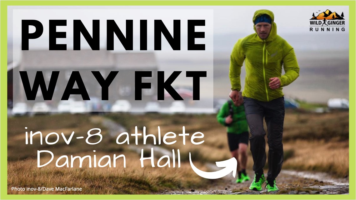 NEW Pennine Way FKT record! Inov-8 athlete Damian Hall (live chat with Q&A)