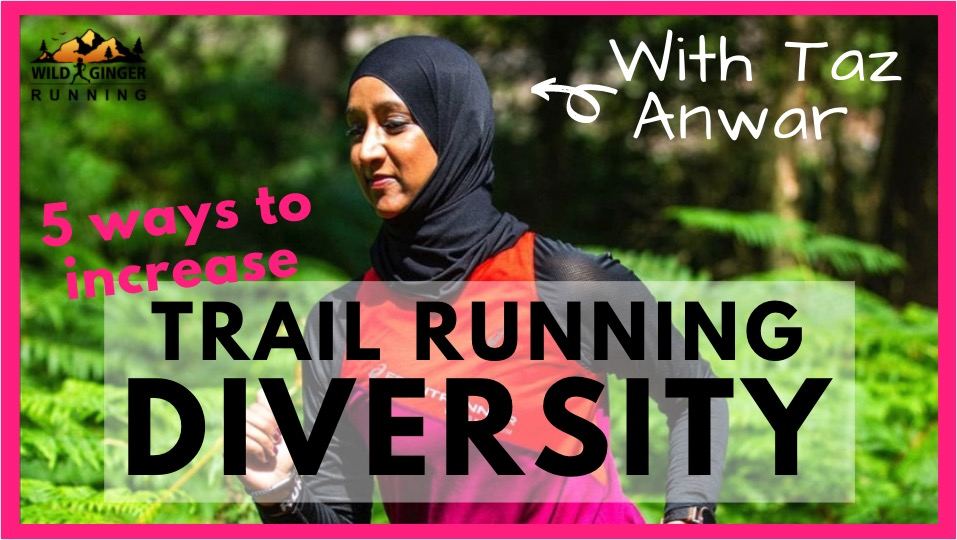 5 simple things we can do to increase trail running diversity – Taz Anwar (Twitter @ThisHijabiRuns)