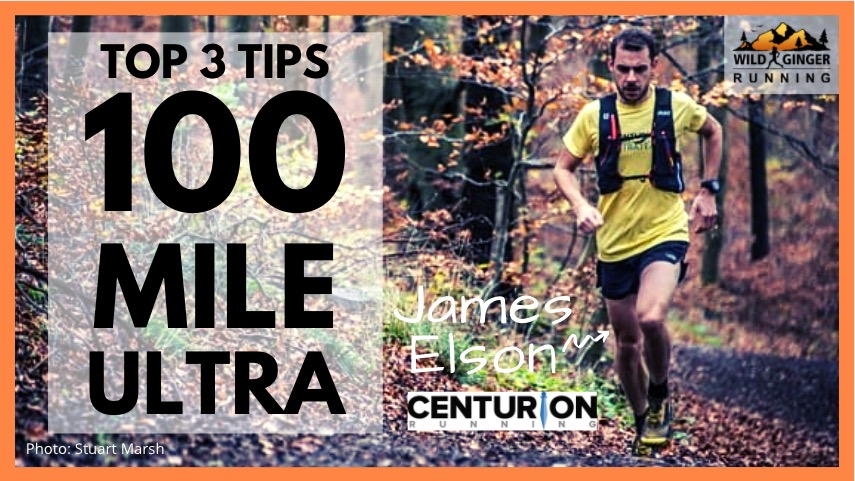 Top 3 tips for 100 mile ultras from James Elson, running coach & director of Centurion Running
