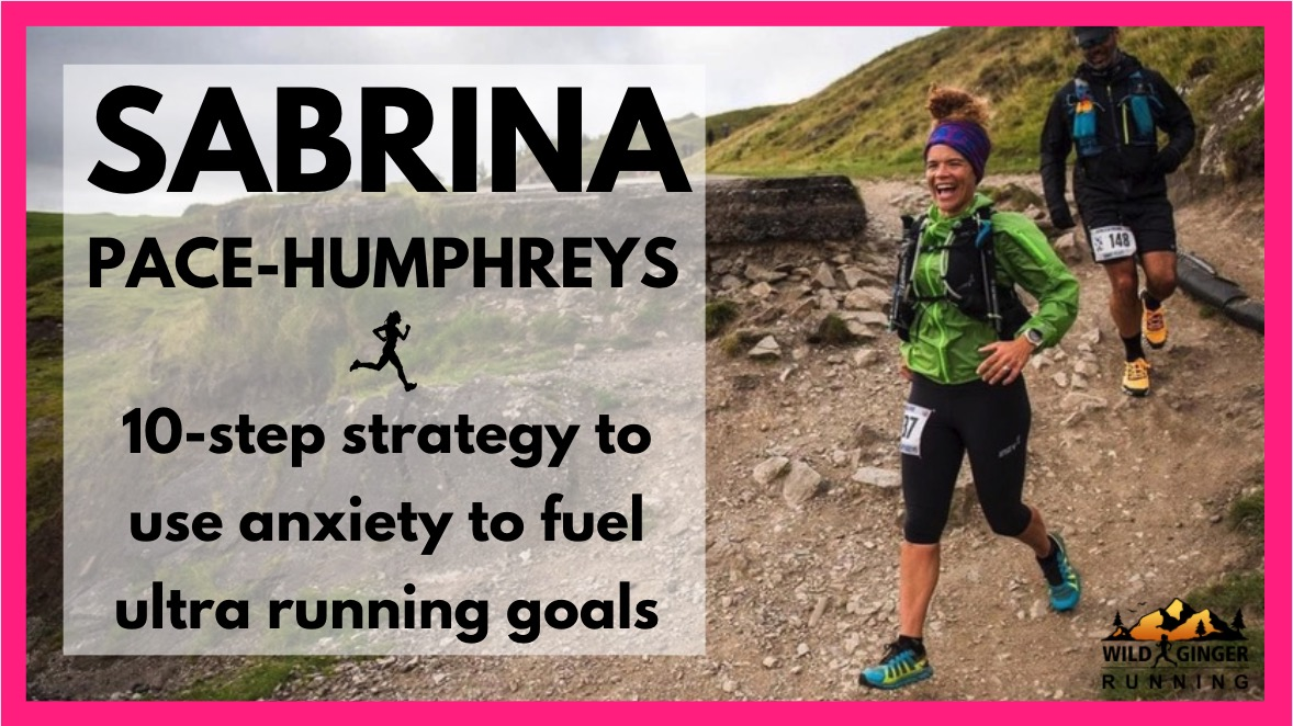 10-step strategy to use your anxiety to fuel ultra running success – with Sabrina Pace-Humphreys