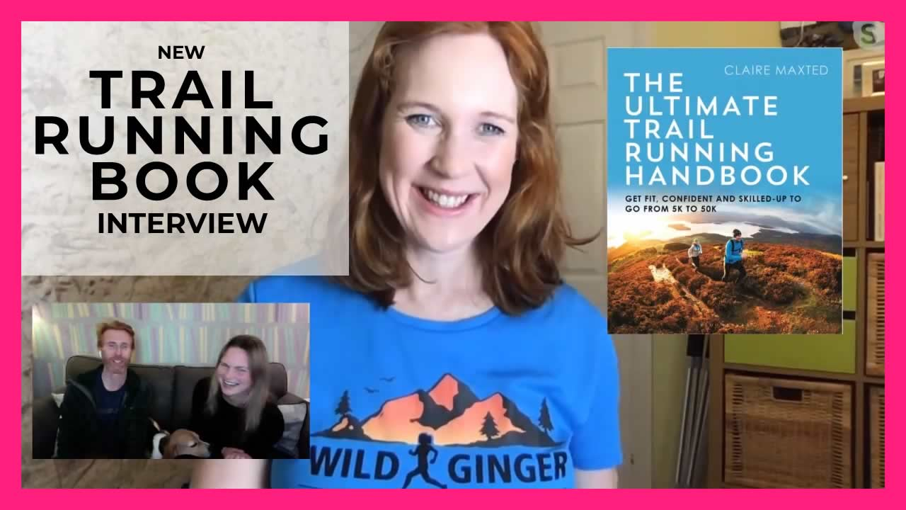 Claire Maxted – The Ultimate Trail Running Handbook Interview (NEW trail running book for 2021!)