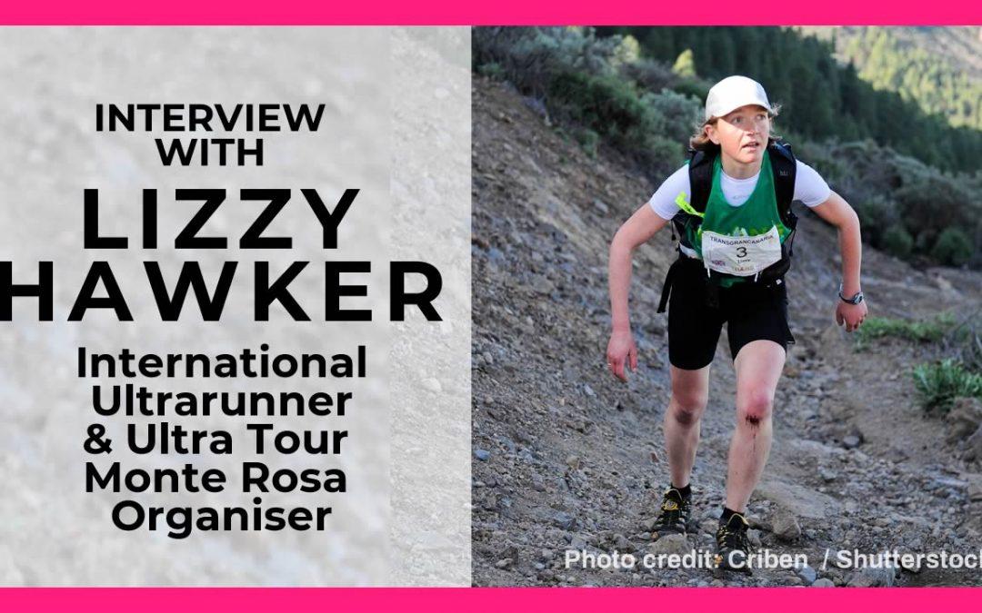 Interview with Lizzy Hawker International Ultrarunner & Ultra Tour Monte Rosa Organiser