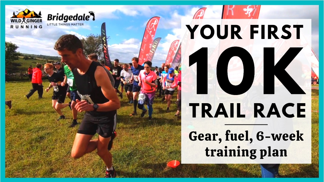 5 steps to your FIRST 10k trail race – what to wear, what to eat and 6-week training plan