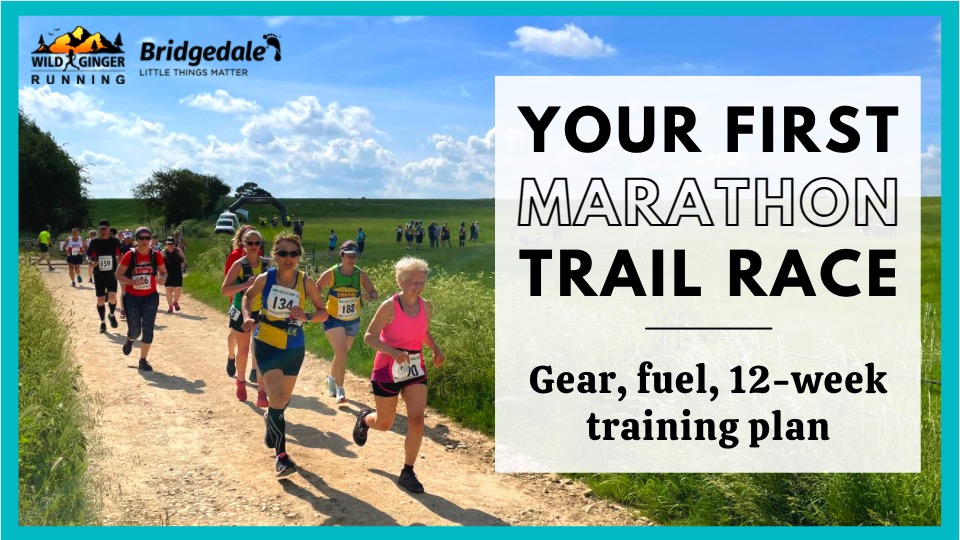 5 steps to your FIRST TRAIL MARATHON / 50k – what to wear, what to eat and 12-week training plan