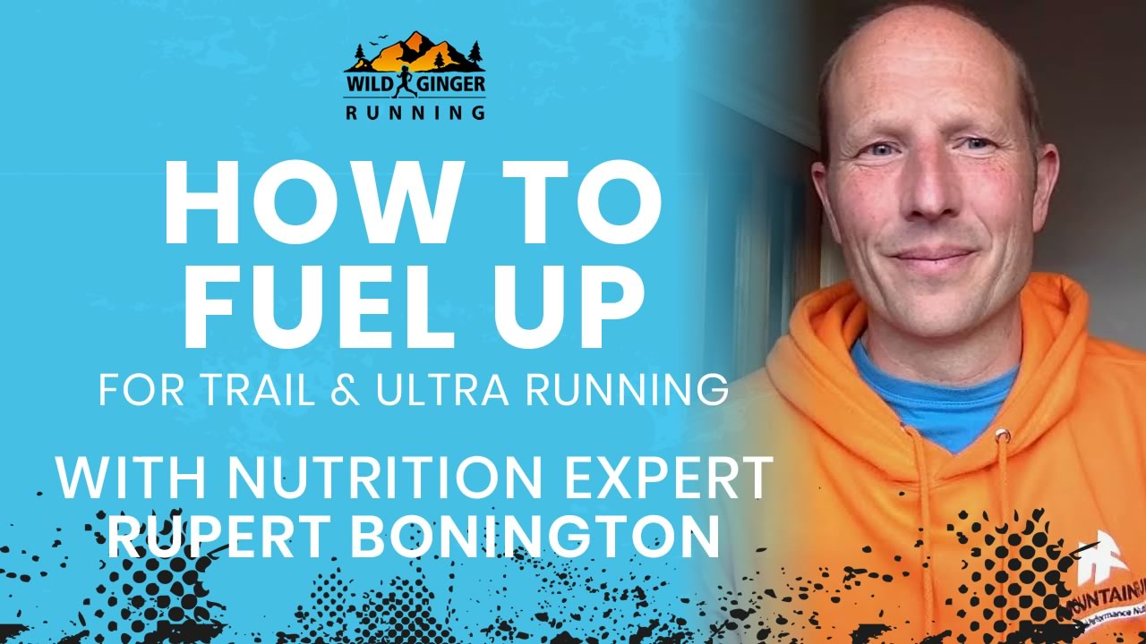 How best to fuel up for trail & ultra running – Mountain Fuel's nutrition expert Rupert Bonington